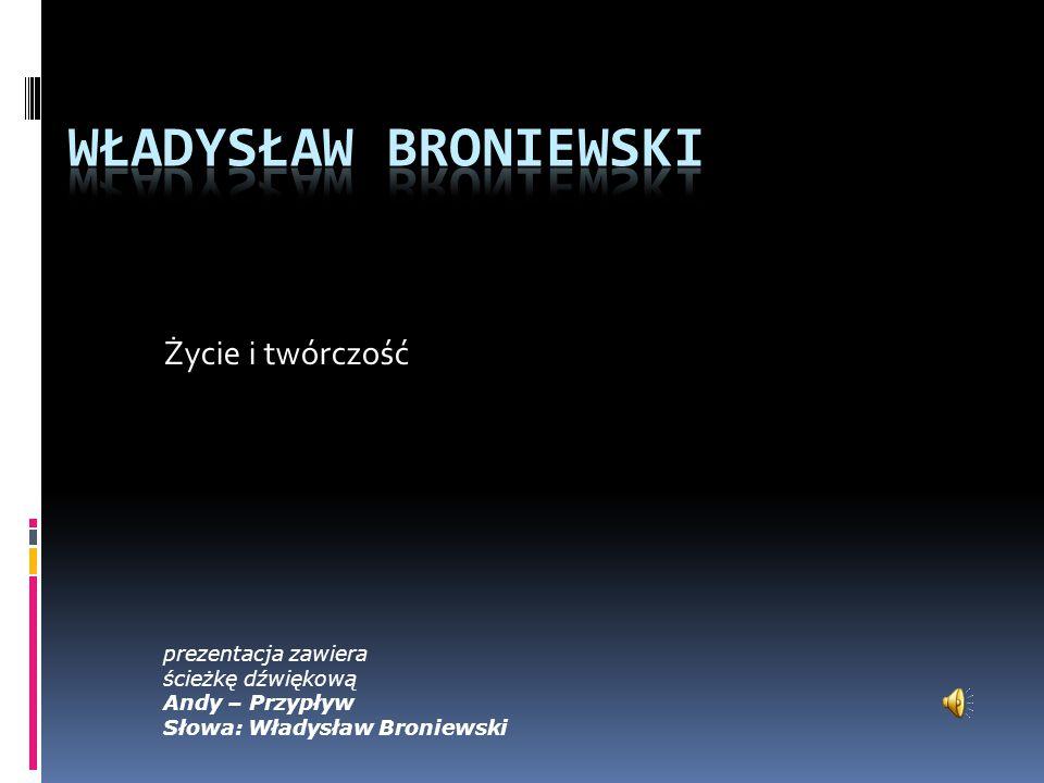 Życie i twórczość prezentacja zawiera ścieżkę dźwiękową Andy – Przypływ Słowa: Władysław Broniewski