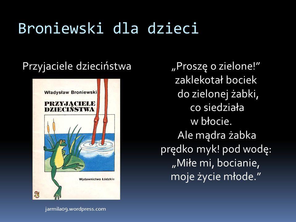 """Broniewski dla dzieci Przyjaciele dzieciństwa""""Proszę o zielone!"""" zaklekotał bociek do zielonej żabki, co siedziała w błocie. Ale mądra żabka prędko my"""
