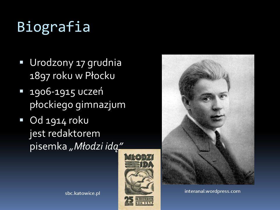 """Biografia  Urodzony 17 grudnia 1897 roku w Płocku  1906-1915 uczeń płockiego gimnazjum  Od 1914 roku jest redaktorem pisemka """"Młodzi idą"""" interanal"""