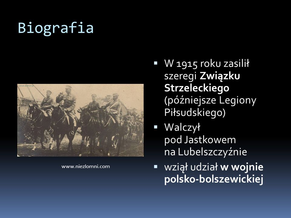 Biografia  W 1915 roku zasilił szeregi Związku Strzeleckiego (późniejsze Legiony Piłsudskiego)  Walczył pod Jastkowem na Lubelszczyźnie  wziął udzi