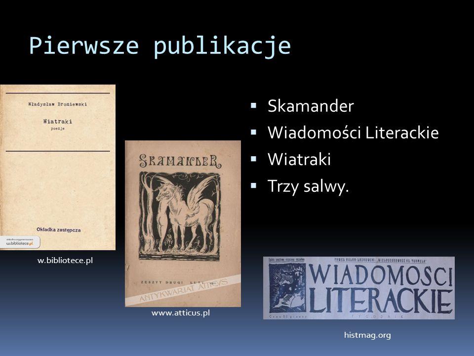 Pierwsze publikacje  Skamander  Wiadomości Literackie  Wiatraki  Trzy salwy. w.bibliotece.pl www.atticus.pl histmag.org