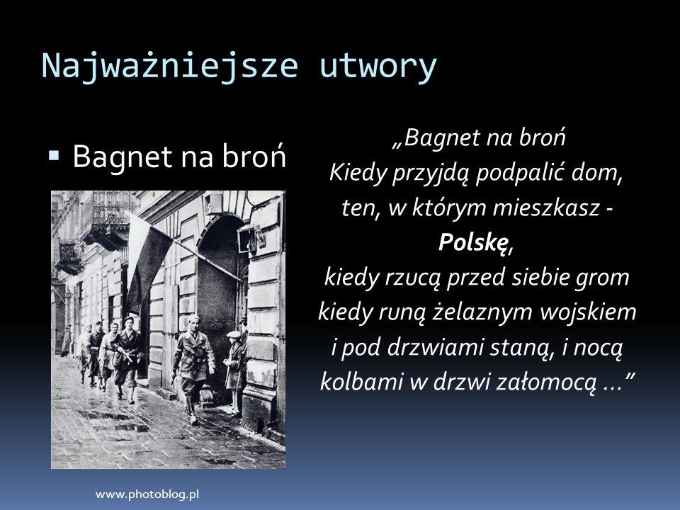 """Najważniejsze utwory  Bagnet na broń """"Bagnet na broń Kiedy przyjdą podpalić dom, ten, w którym mieszkasz - Polskę, kiedy rzucą przed siebie grom kied"""