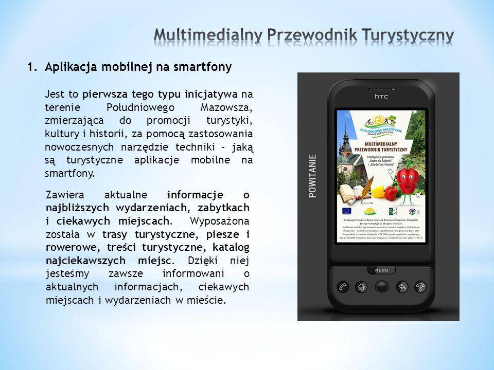 1.Aplikacja mobilnej na smartfony Jest to pierwsza tego typu inicjatywa na terenie Południowego Mazowsza, zmierzająca do promocji turystyki, kultury i historii, za pomocą zastosowania nowoczesnych narzędzie techniki – jaką są turystyczne aplikacje mobilne na smartfony.