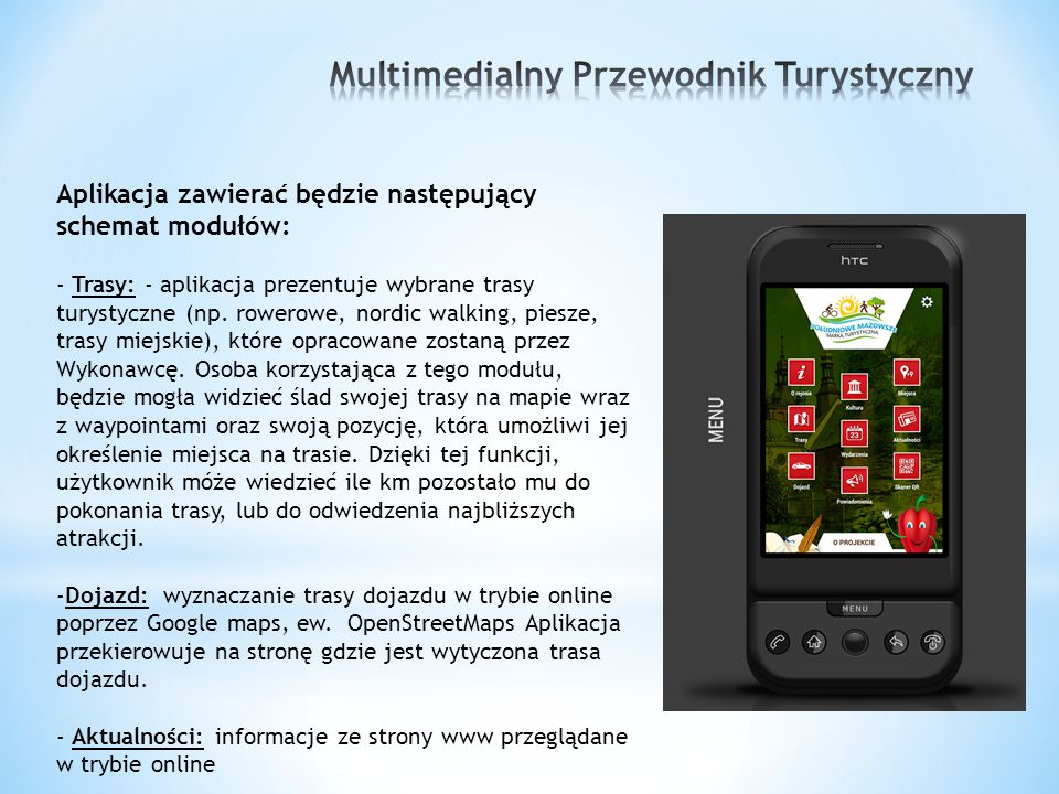 Aplikacja zawierać będzie następujący schemat modułów: - Trasy: - aplikacja prezentuje wybrane trasy turystyczne (np. rowerowe, nordic walking, piesze