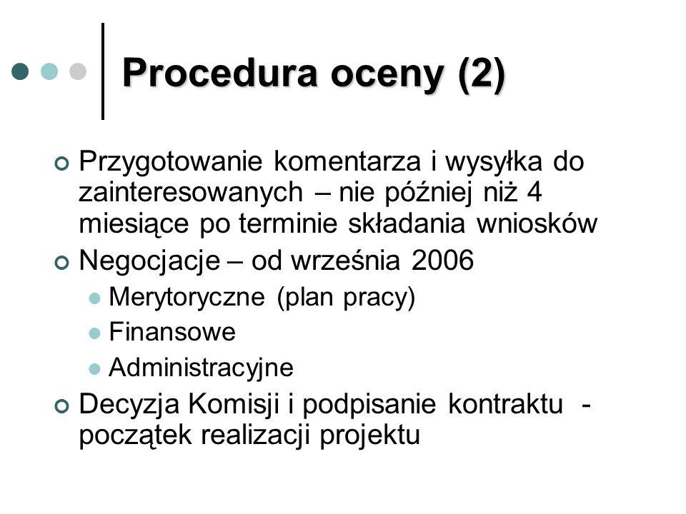 Procedura oceny (2) Przygotowanie komentarza i wysyłka do zainteresowanych – nie później niż 4 miesiące po terminie składania wniosków Negocjacje – od września 2006 Merytoryczne (plan pracy) Finansowe Administracyjne Decyzja Komisji i podpisanie kontraktu - początek realizacji projektu
