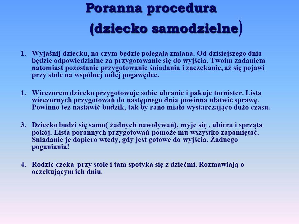 Poranna procedura (dziecko samodzielne Poranna procedura (dziecko samodzielne ) 1.Wyjaśnij dziecku, na czym będzie polegała zmiana. Od dzisiejszego dn