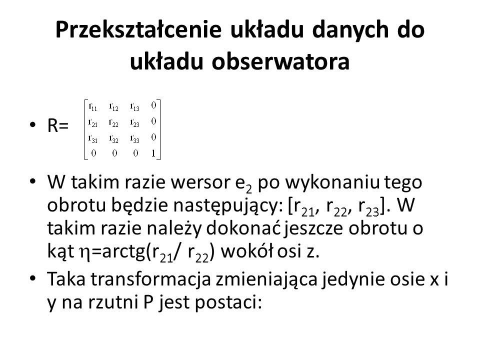 Przekształcenie układu danych do układu obserwatora R= W takim razie wersor e 2 po wykonaniu tego obrotu będzie następujący: [r 21, r 22, r 23 ]. W ta