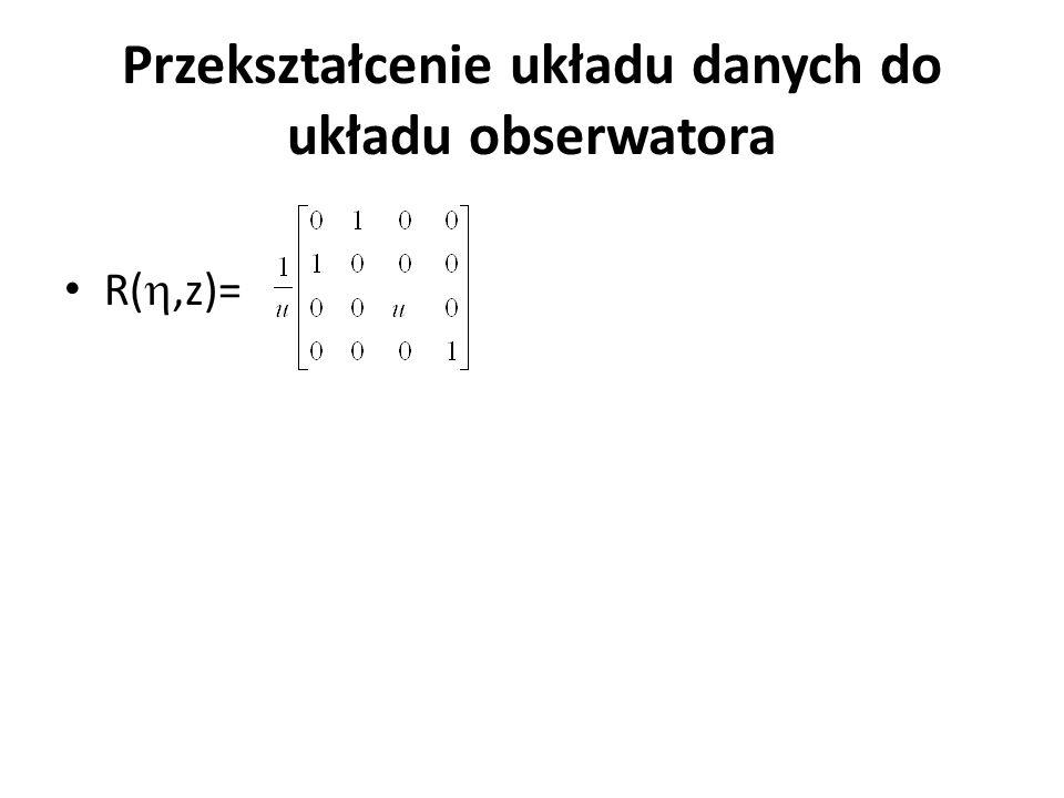 Przekształcenie układu danych do układu obserwatora R( ,z)=