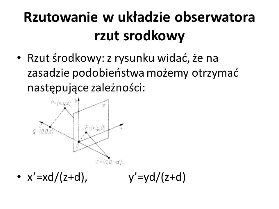 Rzutowanie w układzie obserwatora rzut srodkowy Rzut środkowy: z rysunku widać, że na zasadzie podobieństwa możemy otrzymać następujące zależności: x'