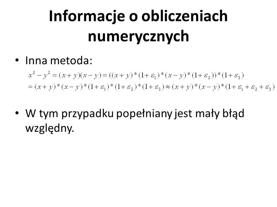 Informacje o obliczeniach numerycznych Inna metoda: W tym przypadku popełniany jest mały błąd względny.