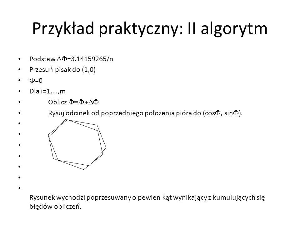 Przykład praktyczny: II algorytm Podstaw  =3.14159265/n Przesuń pisak do (1,0)  =0 Dla i=1,...,m Oblicz  Rysuj odcinek od poprzedniego położe