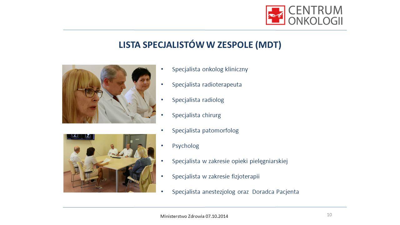 10 LISTA SPECJALISTÓW W ZESPOLE (MDT) Specjalista onkolog kliniczny Specjalista radioterapeuta Specjalista radiolog Specjalista chirurg Specjalista pa