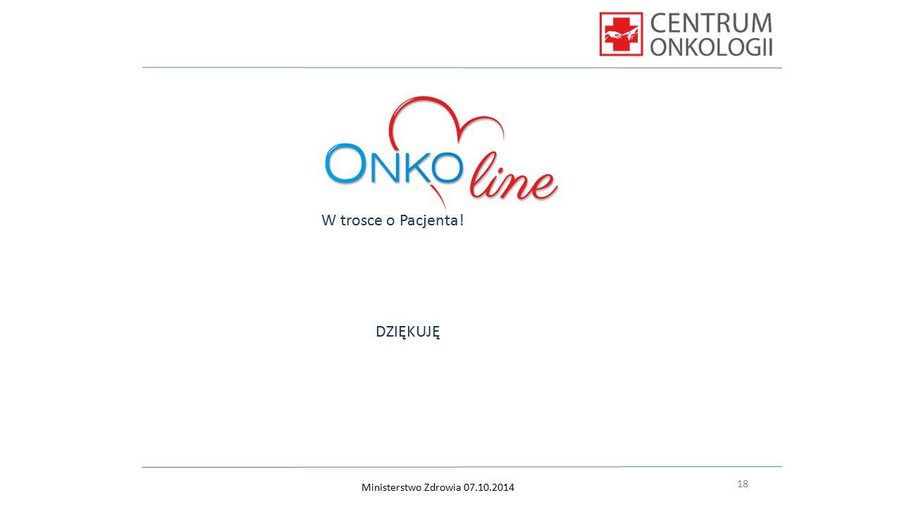 18 Ministerstwo Zdrowia 07.10.2014 W trosce o Pacjenta! DZIĘKUJĘ