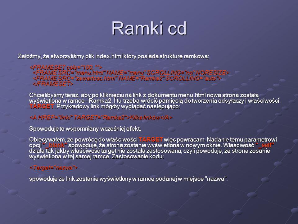 Ramki cd Załóżmy, że stworzyliśmy plik index.html który posiada strukturę ramkową: Chcielibyśmy teraz, aby po kliknięciu na link z dokumentu menu.html