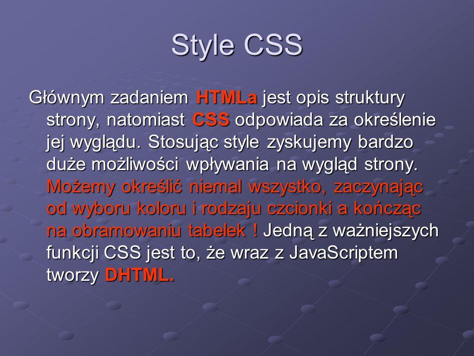 Style CSS Głównym zadaniem HTMLa jest opis struktury strony, natomiast CSS odpowiada za określenie jej wyglądu. Stosując style zyskujemy bardzo duże m