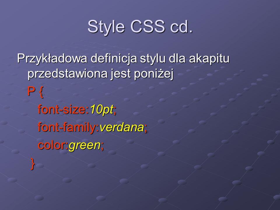 Style CSS cd. Przykładowa definicja stylu dla akapitu przedstawiona jest poniżej P { P { font-size:10pt; font-size:10pt; font-family:verdana; font-fam