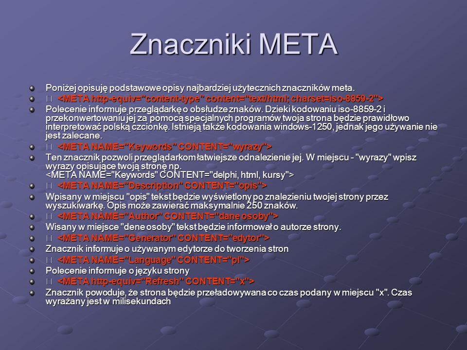 Znaczniki META Poniżej opisuję podstawowe opisy najbardziej użytecznich znaczników meta.   Polecenie informuje przeglądarkę o obsłudze znaków. Dziek