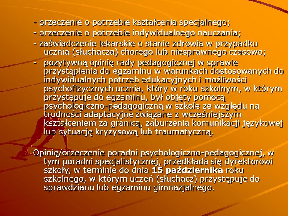- orzeczenie o potrzebie kształcenia specjalnego; - orzeczenie o potrzebie indywidualnego nauczania; - zaświadczenie lekarskie o stanie zdrowia w przy