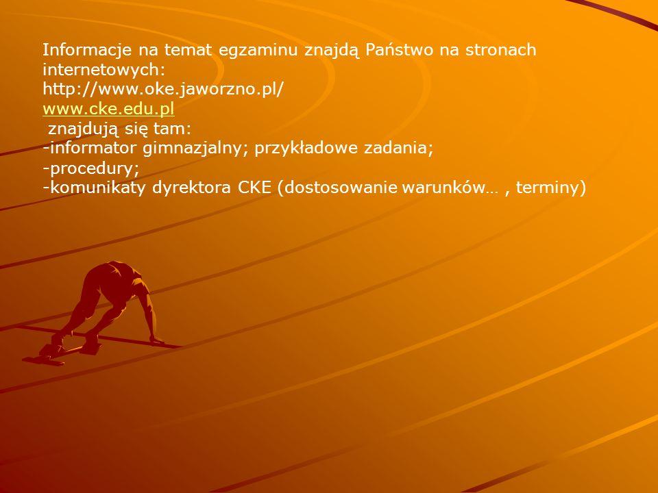Informacje na temat egzaminu znajdą Państwo na stronach internetowych: http://www.oke.jaworzno.pl/ www.cke.edu.pl znajdują się tam: -informator gimnaz