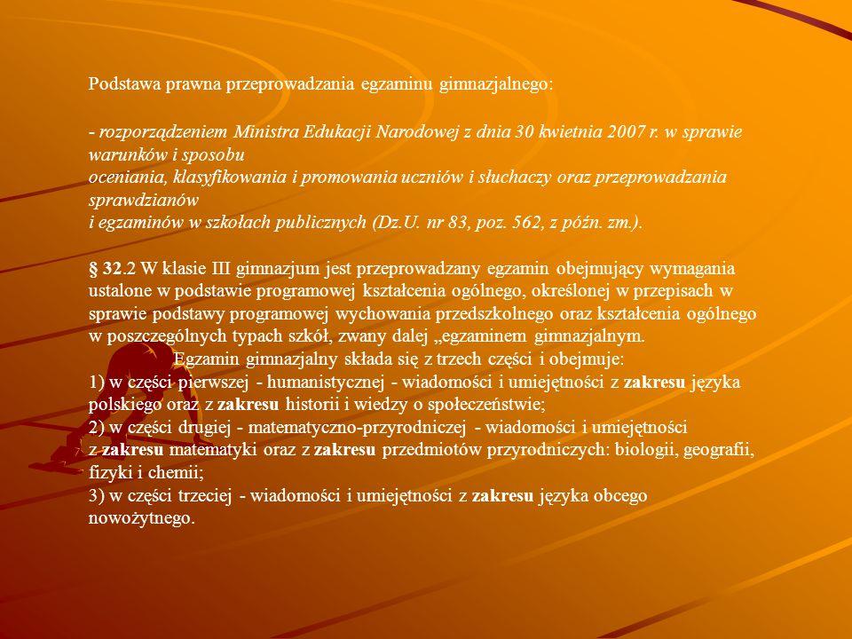 Podstawa prawna przeprowadzania egzaminu gimnazjalnego: - rozporządzeniem Ministra Edukacji Narodowej z dnia 30 kwietnia 2007 r. w sprawie warunków i