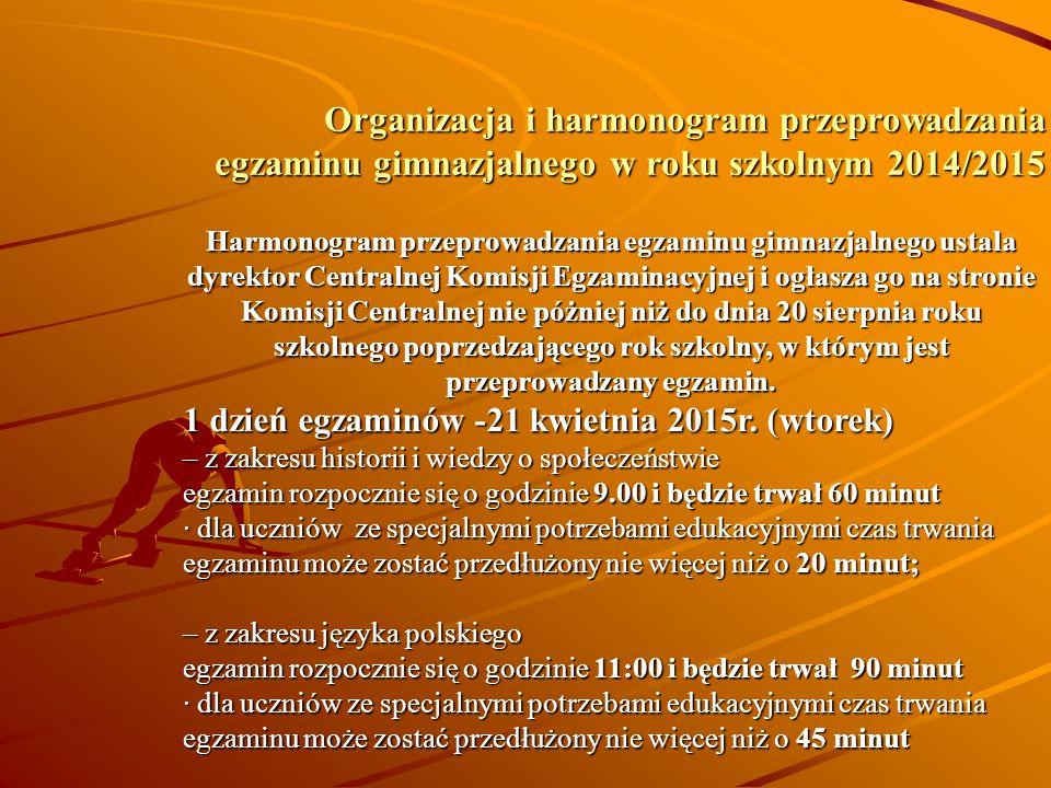 Organizacja i harmonogram przeprowadzania egzaminu gimnazjalnego w roku szkolnym 2014/2015 Harmonogram przeprowadzania egzaminu gimnazjalnego ustala d