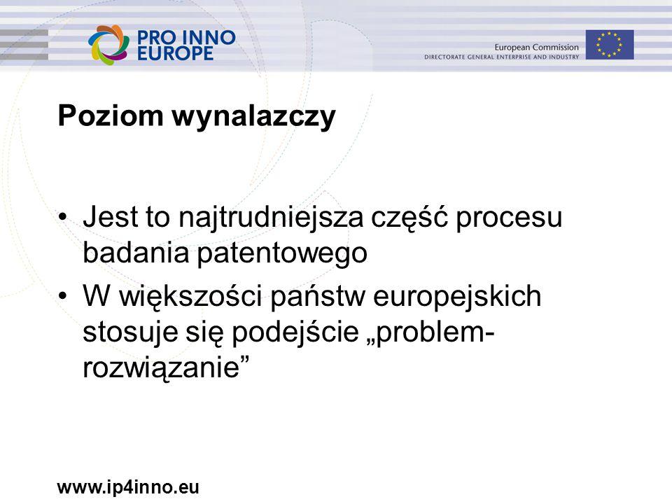 """www.ip4inno.eu Poziom wynalazczy Jest to najtrudniejsza część procesu badania patentowego W większości państw europejskich stosuje się podejście """"problem- rozwiązanie"""