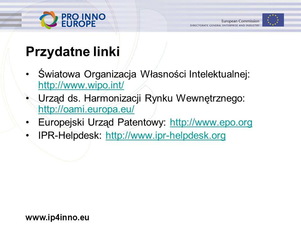 www.ip4inno.eu Przydatne linki Światowa Organizacja Własności Intelektualnej: http://www.wipo.int/ http://www.wipo.int/ Urząd ds.