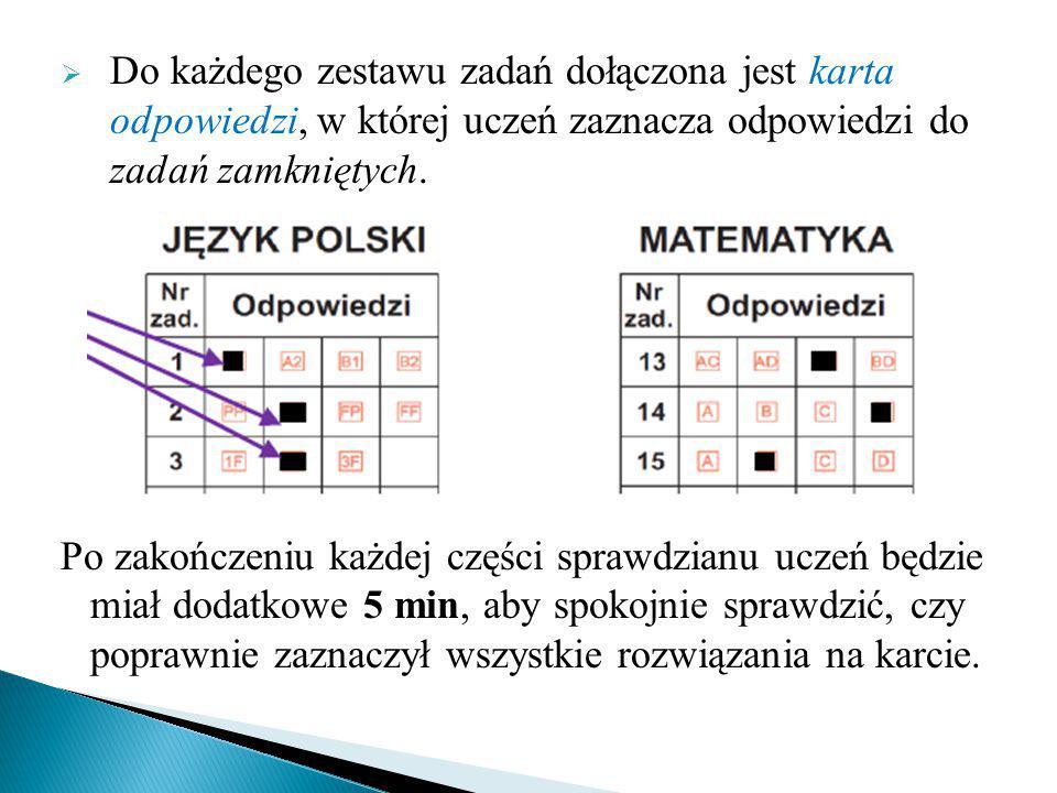  Do każdego zestawu zadań dołączona jest karta odpowiedzi, w której uczeń zaznacza odpowiedzi do zadań zamkniętych. Po zakończeniu każdej części spra