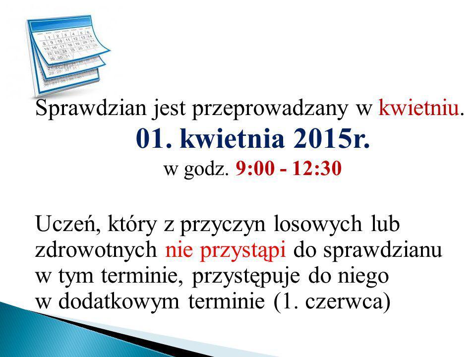 Sprawdzian jest przeprowadzany w kwietniu. 01. kwietnia 2015r. w godz. 9:00 - 12:30 Uczeń, który z przyczyn losowych lub zdrowotnych nie przystąpi do