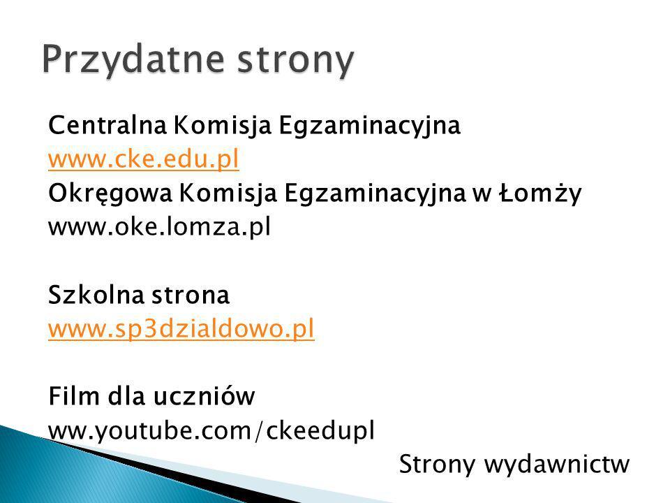 Centralna Komisja Egzaminacyjna www.cke.edu.pl Okręgowa Komisja Egzaminacyjna w Łomży www.oke.lomza.pl Szkolna strona www.sp3dzialdowo.pl Film dla uczniów ww.youtube.com/ckeedupl Strony wydawnictw