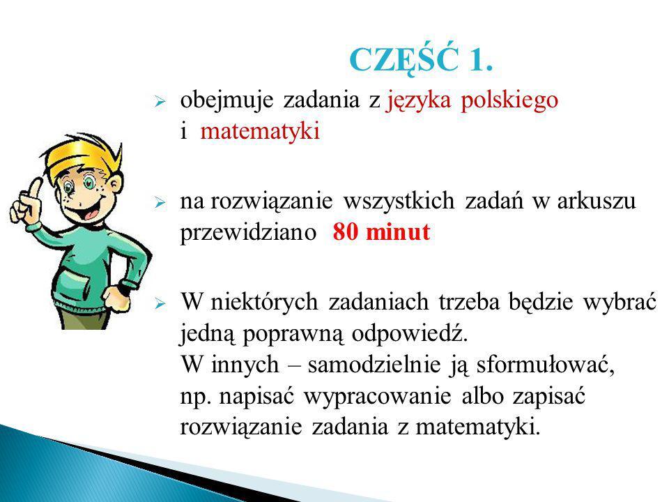 CZĘŚĆ 1.  obejmuje zadania z języka polskiego i matematyki  na rozwiązanie wszystkich zadań w arkuszu przewidziano 80 minut  W niektórych zadaniach