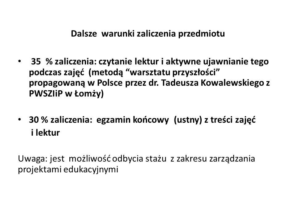 Dalsze warunki zaliczenia przedmiotu 35 % zaliczenia: czytanie lektur i aktywne ujawnianie tego podczas zajęć (metodą warsztatu przyszłości propagowaną w Polsce przez dr.