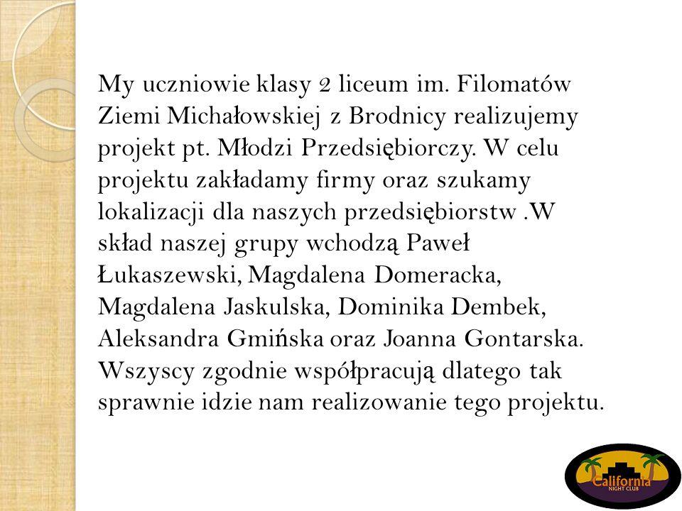 My uczniowie klasy 2 liceum im. Filomatów Ziemi Micha ł owskiej z Brodnicy realizujemy projekt pt.