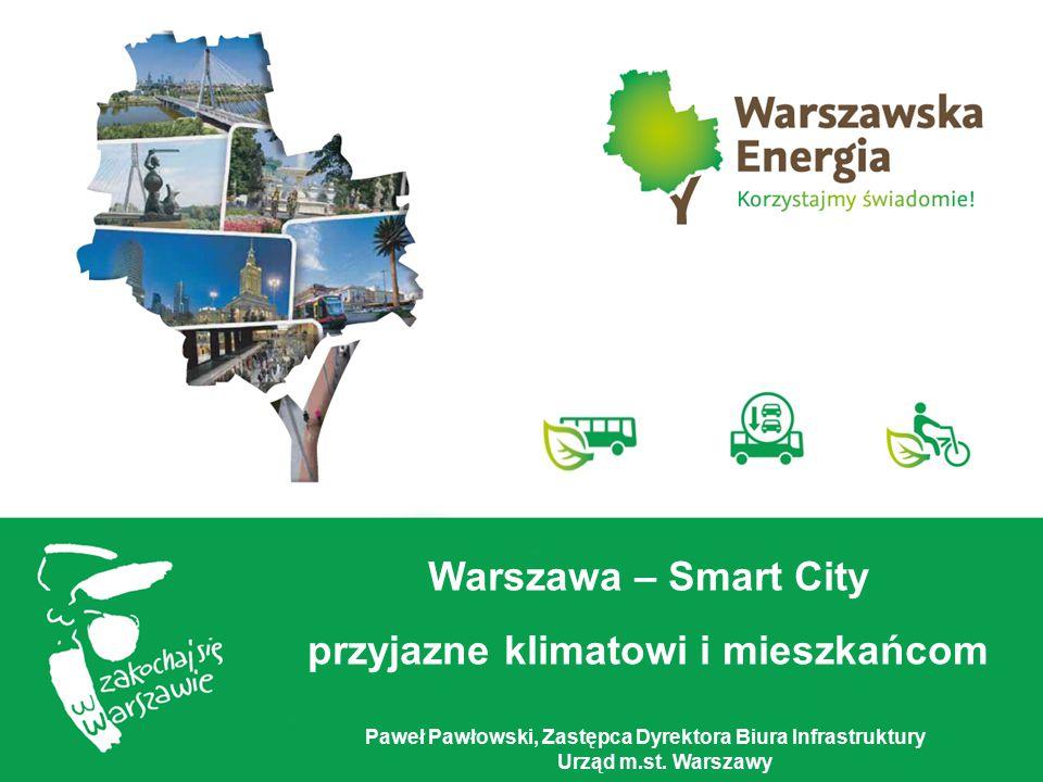 Warszawa – Smart City przyjazne klimatowi i mieszkańcom Paweł Pawłowski, Zastępca Dyrektora Biura Infrastruktury Urząd m.st. Warszawy
