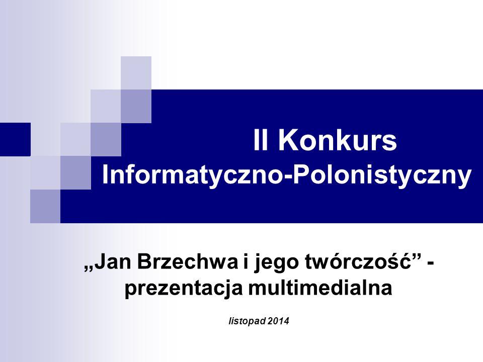 """II Konkurs Informatyczno-Polonistyczny """"Jan Brzechwa i jego twórczość - prezentacja multimedialna listopad 2014"""
