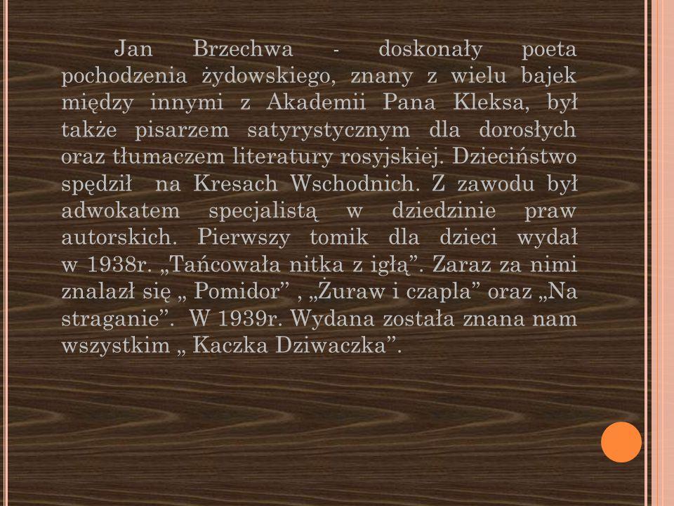 Jan Brzechwa - doskonały poeta pochodzenia żydowskiego, znany z wielu bajek między innymi z Akademii Pana Kleksa, był także pisarzem satyrystycznym dl