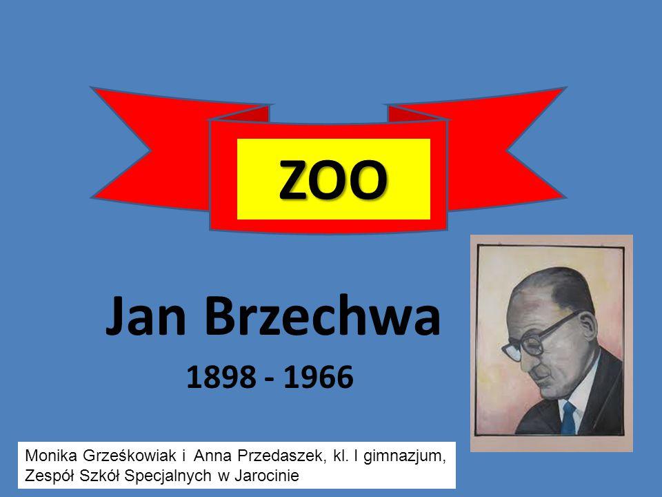 Jan Brzechwa 1898 - 1966 ZOO Monika Grześkowiak i Anna Przedaszek, kl. I gimnazjum, Zespół Szkół Specjalnych w Jarocinie