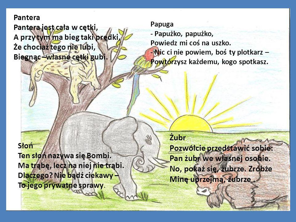 Żubr Pozwólcie przedstawić sobie: Pan żubr we własnej osobie. No, pokaż się, żubrze. Zróbże Minę uprzejmą, żubrze. Słoń Ten słoń nazywa się Bombi. Ma