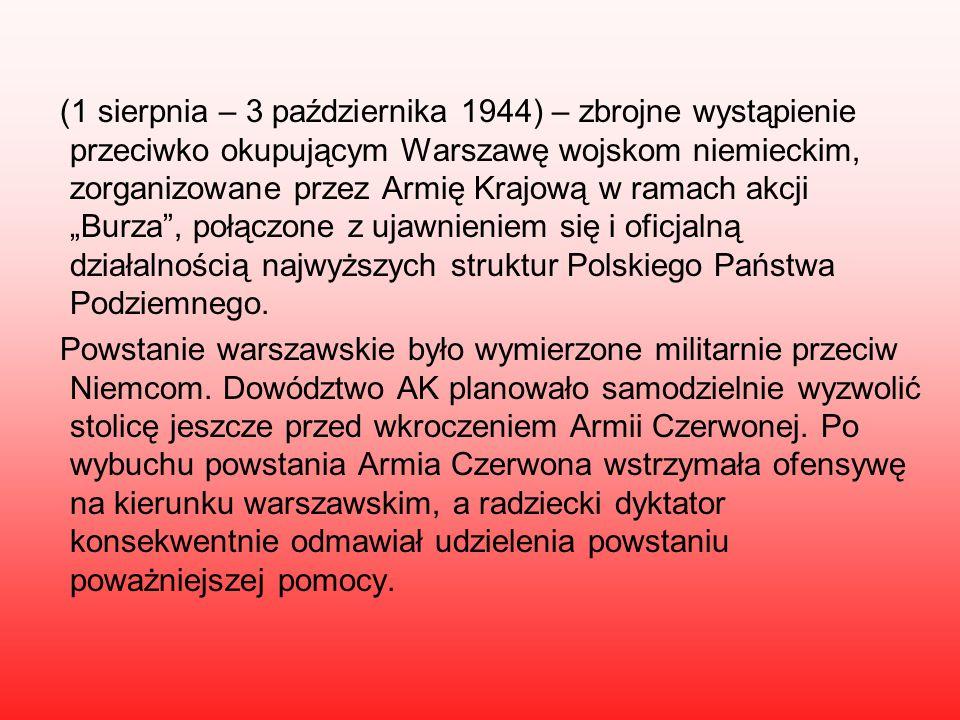 (1 sierpnia – 3 października 1944) – zbrojne wystąpienie przeciwko okupującym Warszawę wojskom niemieckim, zorganizowane przez Armię Krajową w ramach
