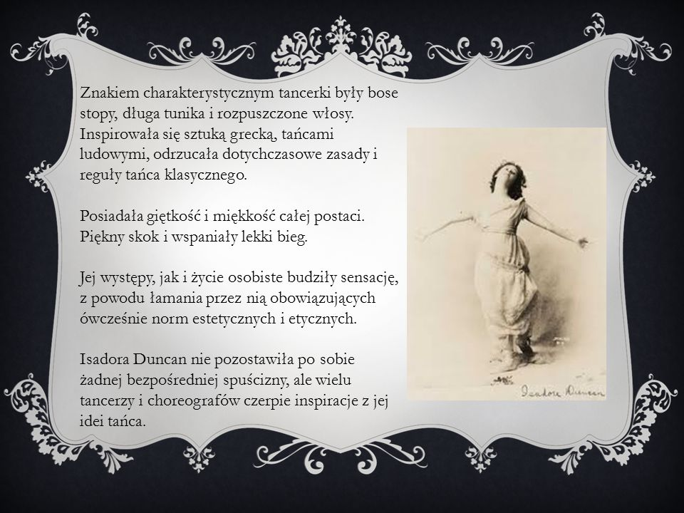 Znakiem charakterystycznym tancerki były bose stopy, długa tunika i rozpuszczone włosy. Inspirowała się sztuką grecką, tańcami ludowymi, odrzucała dot