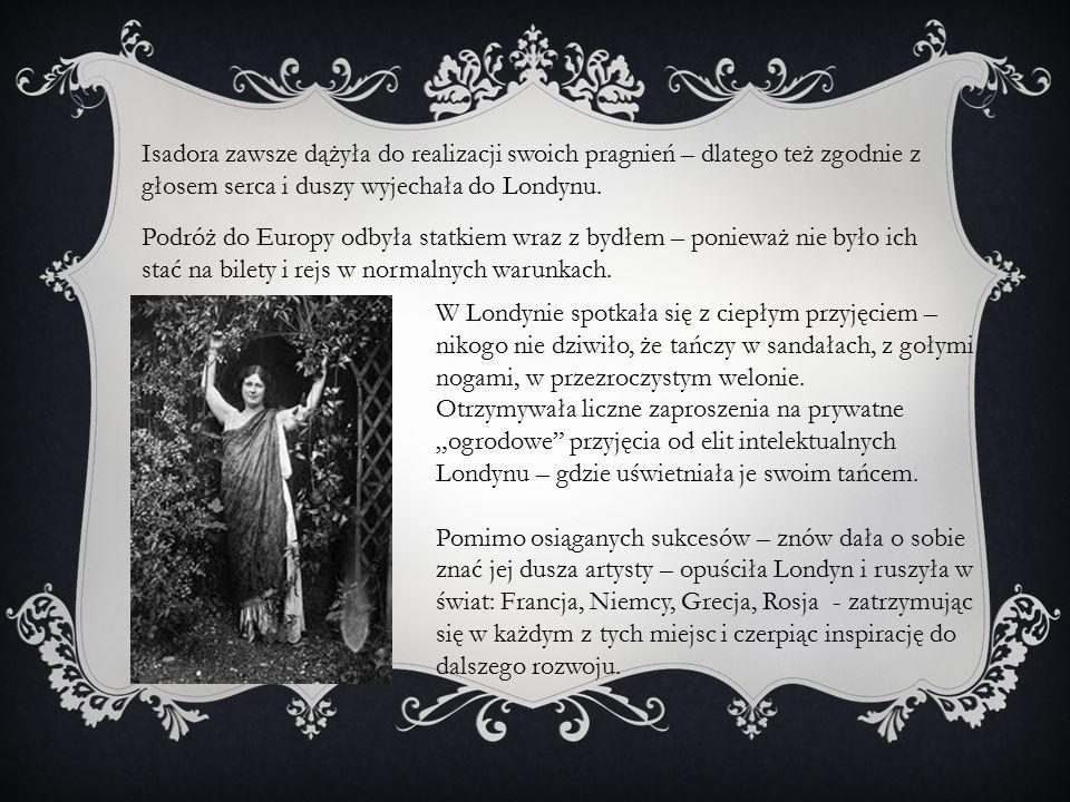 Isadora zawsze dążyła do realizacji swoich pragnień – dlatego też zgodnie z głosem serca i duszy wyjechała do Londynu. Podróż do Europy odbyła statkie