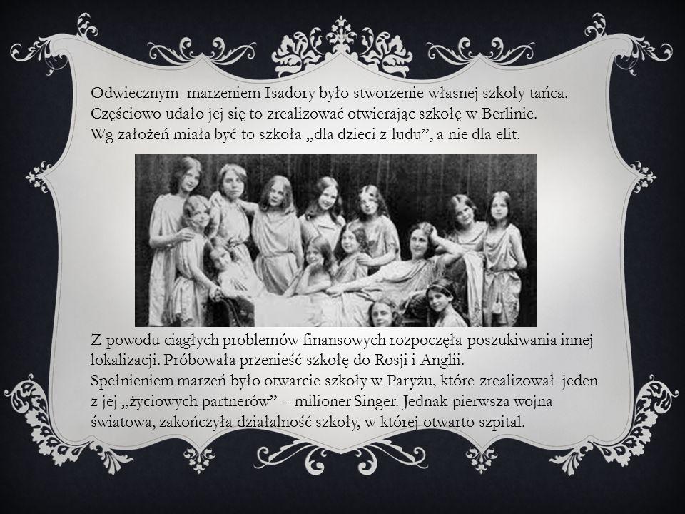 Odwiecznym marzeniem Isadory było stworzenie własnej szkoły tańca. Częściowo udało jej się to zrealizować otwierając szkołę w Berlinie. Wg założeń mia