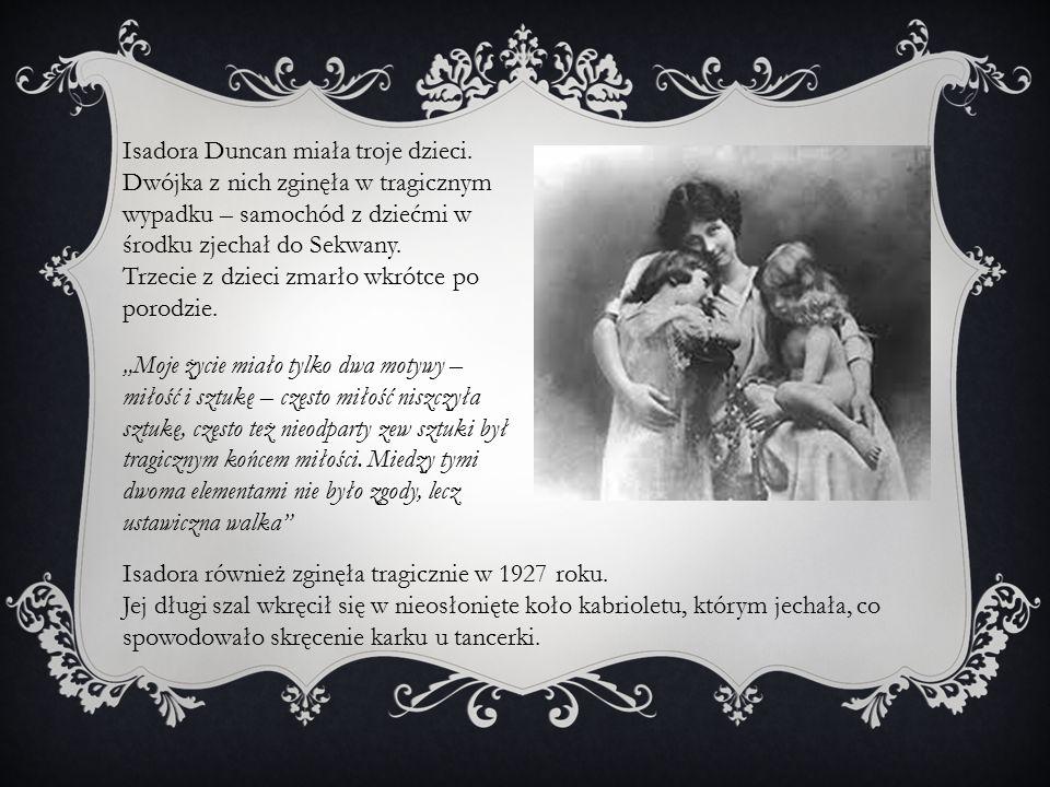 Isadora Duncan miała troje dzieci. Dwójka z nich zginęła w tragicznym wypadku – samochód z dziećmi w środku zjechał do Sekwany. Trzecie z dzieci zmarł