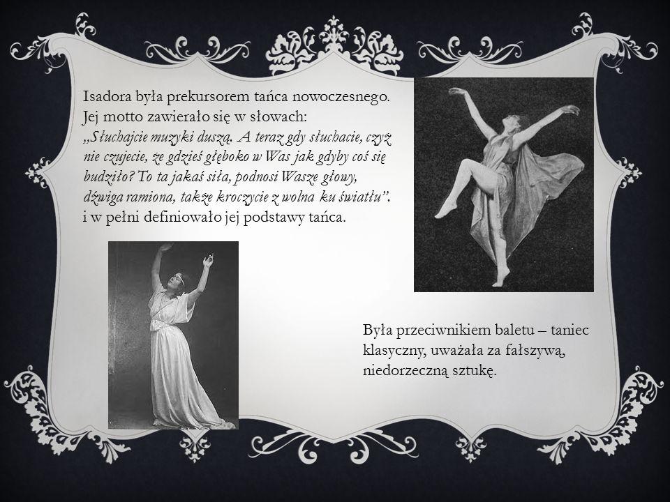 """Isadora była prekursorem tańca nowoczesnego. Jej motto zawierało się w słowach: """"Słuchajcie muzyki duszą. A teraz gdy słuchacie, czyż nie czujecie, że"""