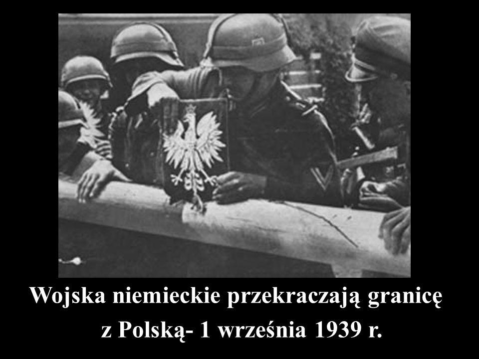 Wojska niemieckie przekraczają granicę z Polską- 1 września 1939 r.