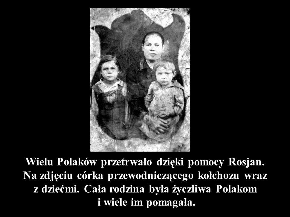 Wielu Polaków przetrwało dzięki pomocy Rosjan. Na zdjęciu córka przewodniczącego kołchozu wraz z dziećmi. Cała rodzina była życzliwa Polakom i wiele i
