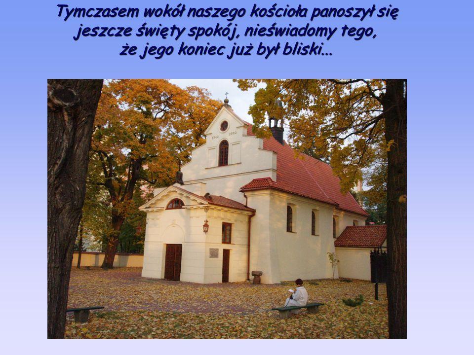 Tymczasem wokół naszego kościoła panoszył się jeszcze święty spokój, nieświadomy tego, że jego koniec już był bliski...