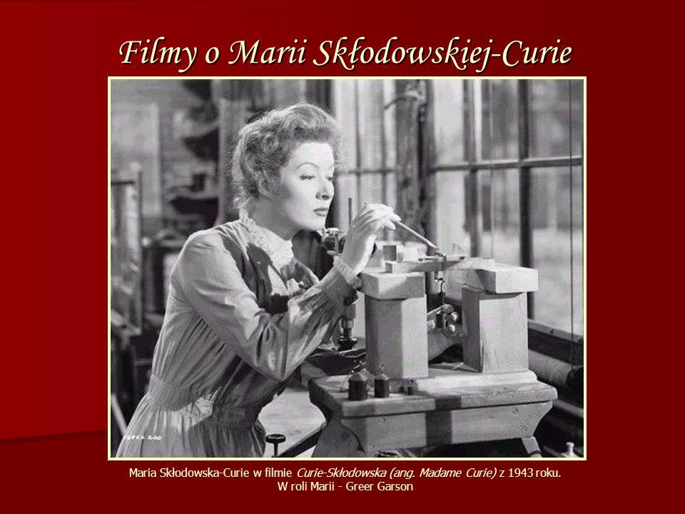Filmy o Marii Skłodowskiej-Curie Maria Skłodowska-Curie w filmie Curie-Skłodowska (ang. Madame Curie) z 1943 roku. W roli Marii - Greer Garson