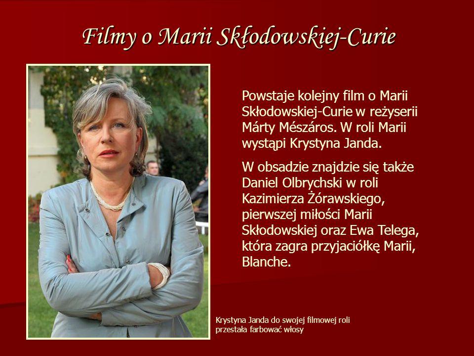 Filmy o Marii Skłodowskiej-Curie Powstaje kolejny film o Marii Skłodowskiej-Curie w reżyserii Márty Mészáros. W roli Marii wystąpi Krystyna Janda. W o