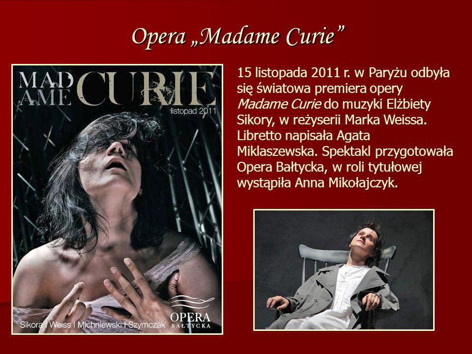 """Opera """"Madame Curie"""" 15 listopada 2011 r. w Paryżu odbyła się światowa premiera opery Madame Curie do muzyki Elżbiety Sikory, w reżyserii Marka Weissa"""